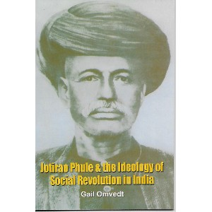 Jotirao Phule & The Ideology Of Social Revolution In India