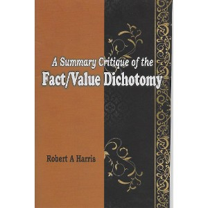 A Summary Critique Of the Fact/Value Dichotomy