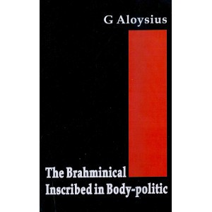 The Brahminical Inscribed in Body - Politic